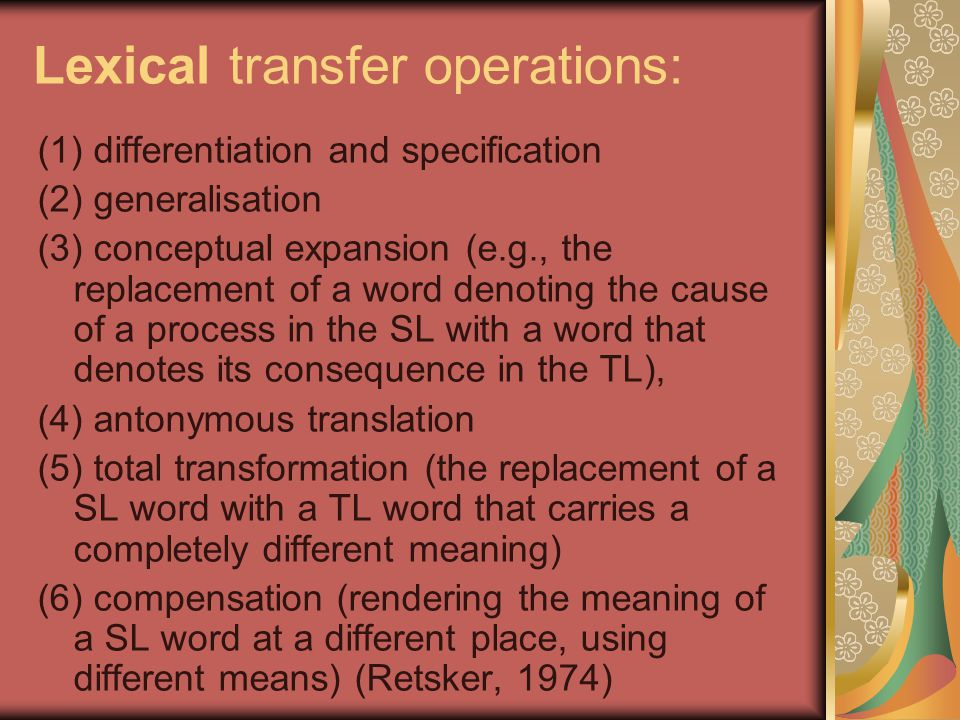 Lexical transfer operations: (1) differentiation and specification (2) generalisation (3) conceptual expansion (e.g., the replacement of a word denoti