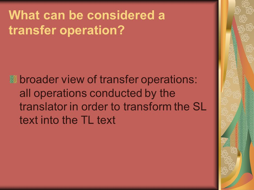 What can be considered a transfer operation? broader view of transfer operations: all operations conducted by the translator in order to transform the