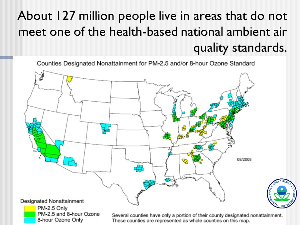9 About 127 million people live in areas that do not meet one of the health-based national ambient air quality standards.