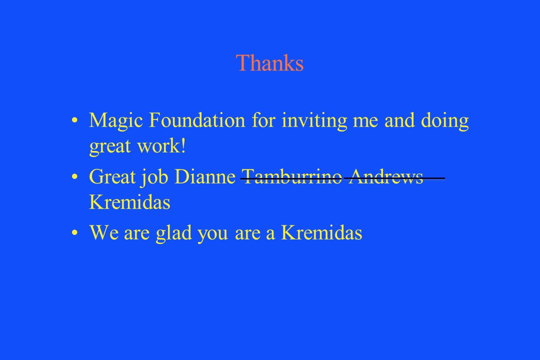 Thanks Magic Foundation for inviting me and doing great work! Great job Dianne Tamburrino Andrews Kremidas We are glad you are a Kremidas