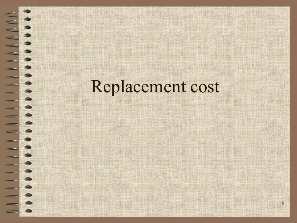 6 Replacement cost