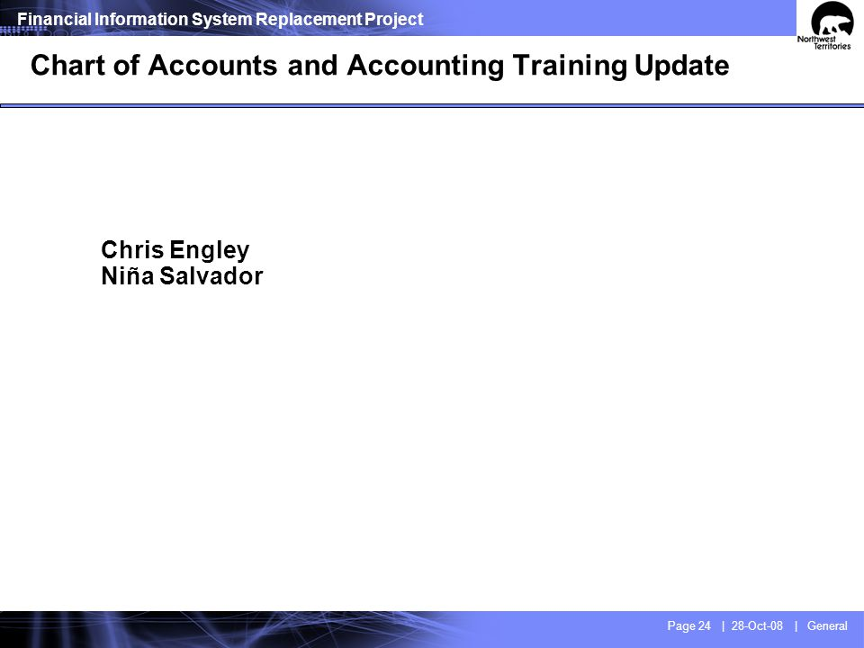 Financial Information System Replacement Project Page 24 | 28-Oct-08 | General Chris Engley Niña Salvador Chart of Accounts and Accounting Training Up