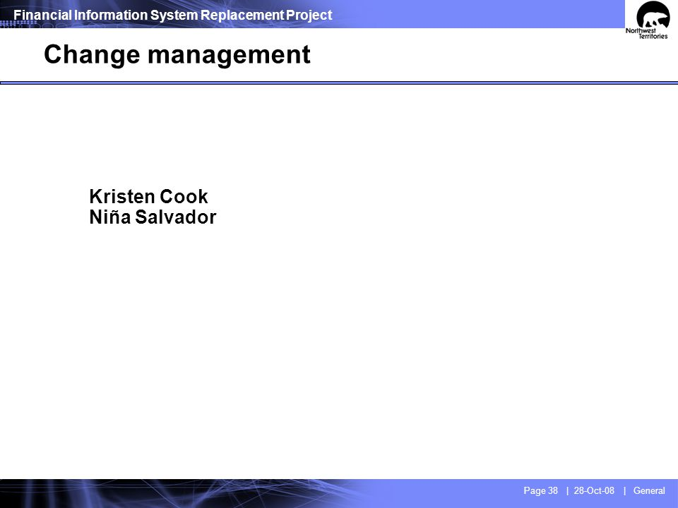 Financial Information System Replacement Project Page 38 | 28-Oct-08 | General Kristen Cook Niña Salvador Change management