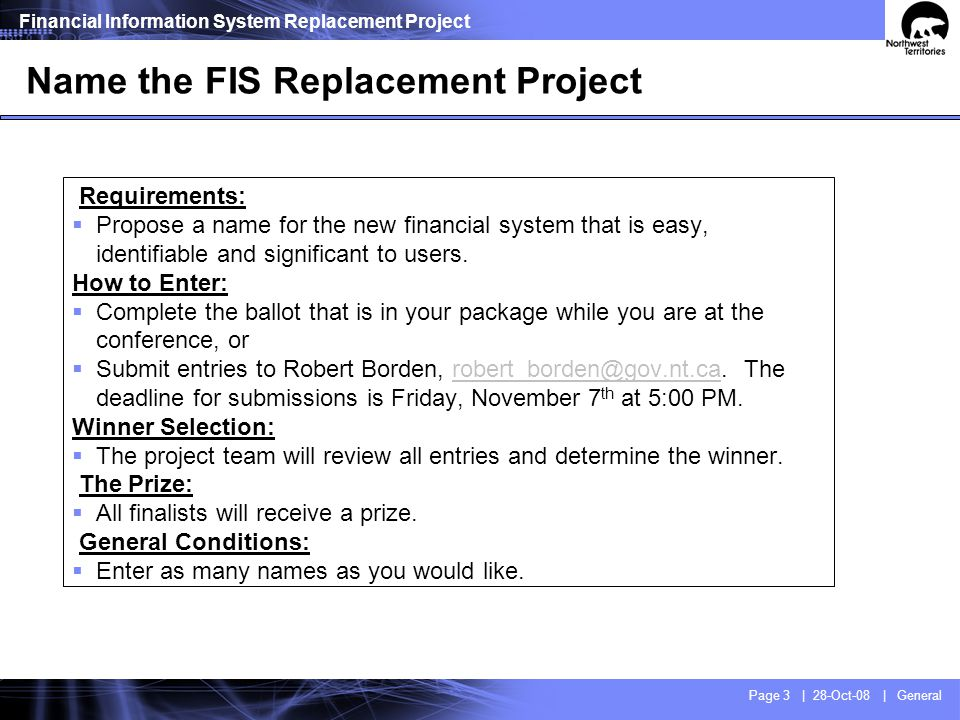 Financial Information System Replacement Project Page 3 | 28-Oct-08 | General Name the FIS Replacement Project Requirements: Propose a name for the ne