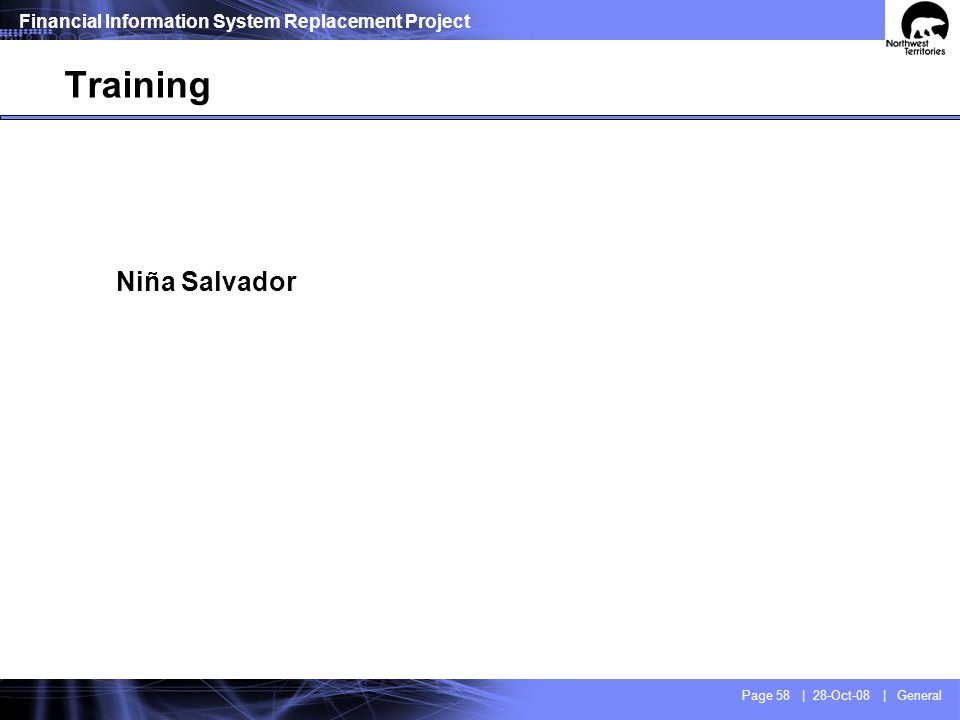 Financial Information System Replacement Project Page 58 | 28-Oct-08 | General Niña Salvador Training