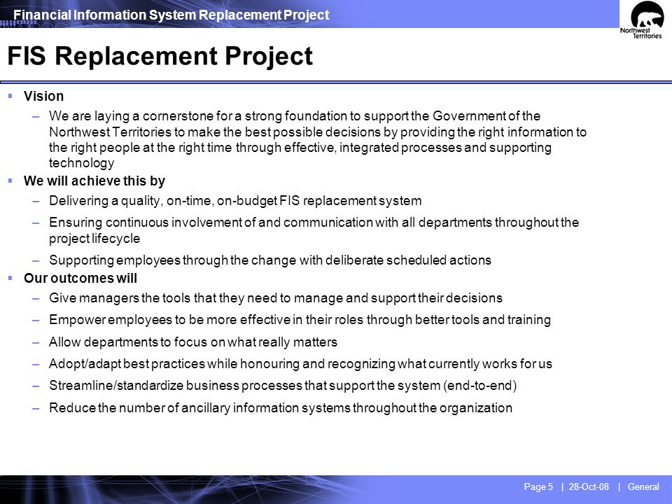 Financial Information System Replacement Project Page 5 | 28-Oct-08 | General FIS Replacement Project Vision –We are laying a cornerstone for a strong