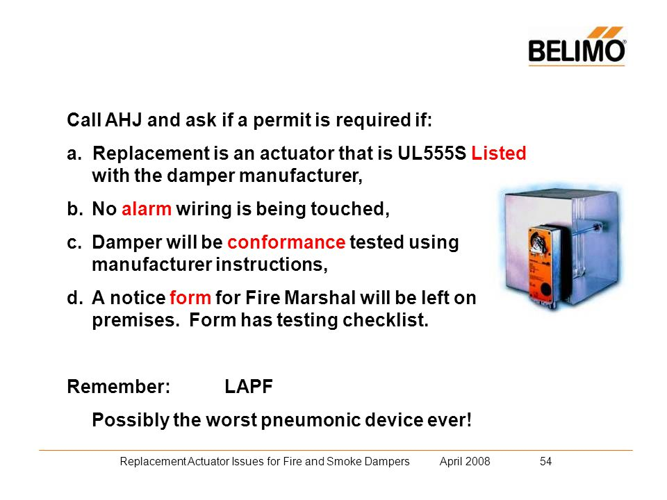 Replacement Actuator Issues for Fire and Smoke Dampers April 2008 54 Call AHJ and ask if a permit is required if: a.