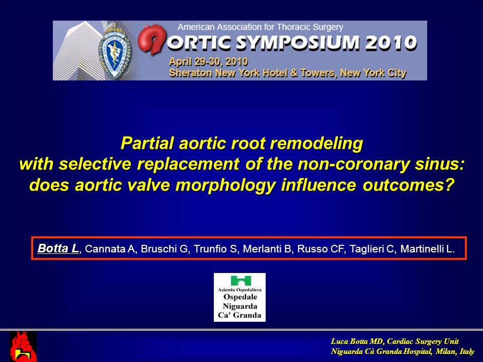 Luca Botta MD, Cardiac Surgery Unit Niguarda Cà Granda Hospital, Milan, Italy Partial aortic root remodeling with selective replacement of the non-coronary sinus: does aortic valve morphology influence outcomes.