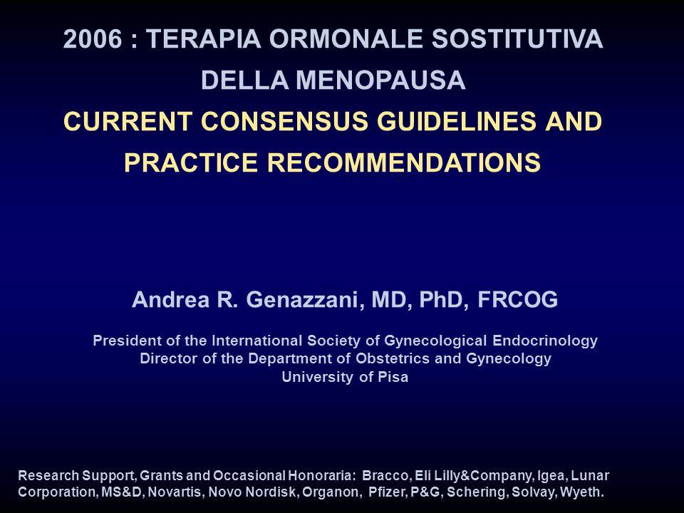 2006 : TERAPIA ORMONALE SOSTITUTIVA DELLA MENOPAUSA CURRENT CONSENSUS GUIDELINES AND PRACTICE RECOMMENDATIONS Andrea R. Genazzani, MD, PhD, FRCOG Pres