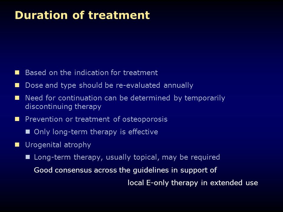 Duration of treatment Based on the indication for treatment Dose and type should be re-evaluated annually Need for continuation can be determined by t