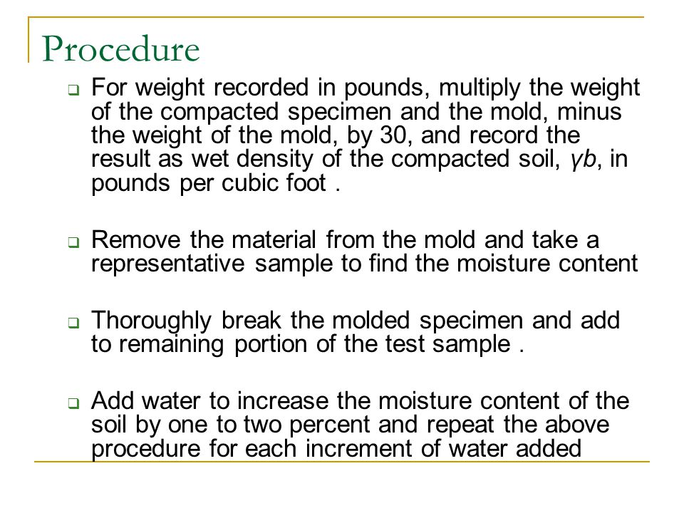 Procedure For weight recorded in pounds, multiply the weight of the compacted specimen and the mold, minus the weight of the mold, by 30, and record t