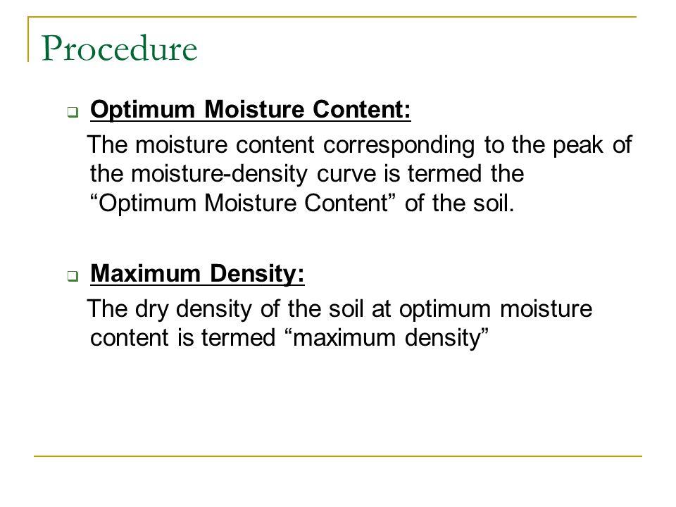Procedure Optimum Moisture Content: The moisture content corresponding to the peak of the moisture-density curve is termed the Optimum Moisture Conten