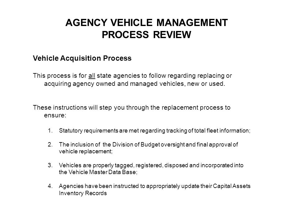 Vehicle Acquisition Process This process is for all state agencies to follow regarding replacing or acquiring agency owned and managed vehicles, new or used.