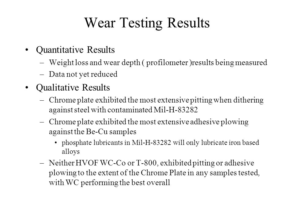 Program Milestones Wear Testing - April 2001 Fatigue Testing - April 2001 Corrosion Testing - Complete TCLP Testing - Complete Component Testing - –Testing to begin April 2001 Flight Test - Start September 2001 –Navy to Define Test Location