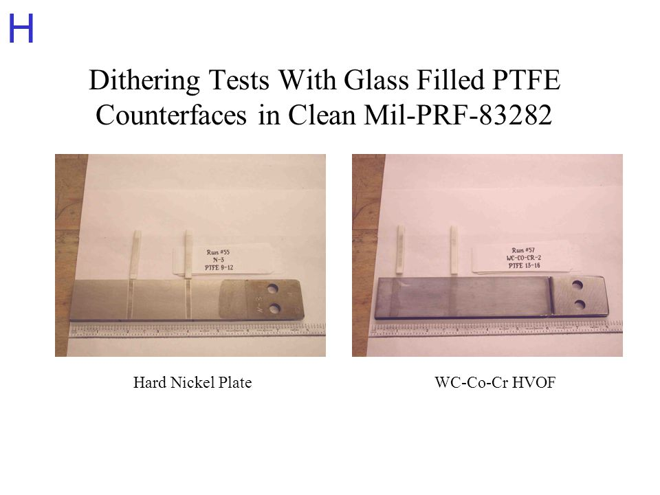 H Dithering Tests With Glass Filled PTFE Counterfaces in Clean Mil-PRF-83282 Hard Nickel PlateWC-Co-Cr HVOF