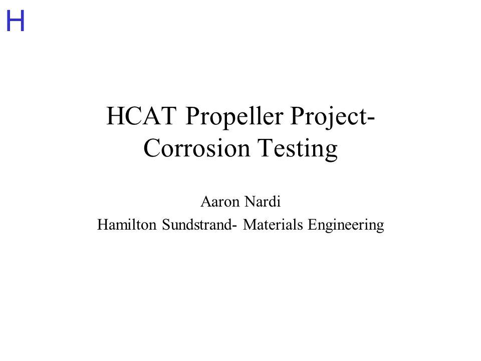 H HCAT Propeller Project- Corrosion Testing Aaron Nardi Hamilton Sundstrand- Materials Engineering