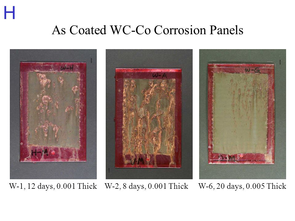 H As Coated WC-Co Corrosion Panels W-1, 12 days, 0.001 ThickW-2, 8 days, 0.001 ThickW-6, 20 days, 0.005 Thick