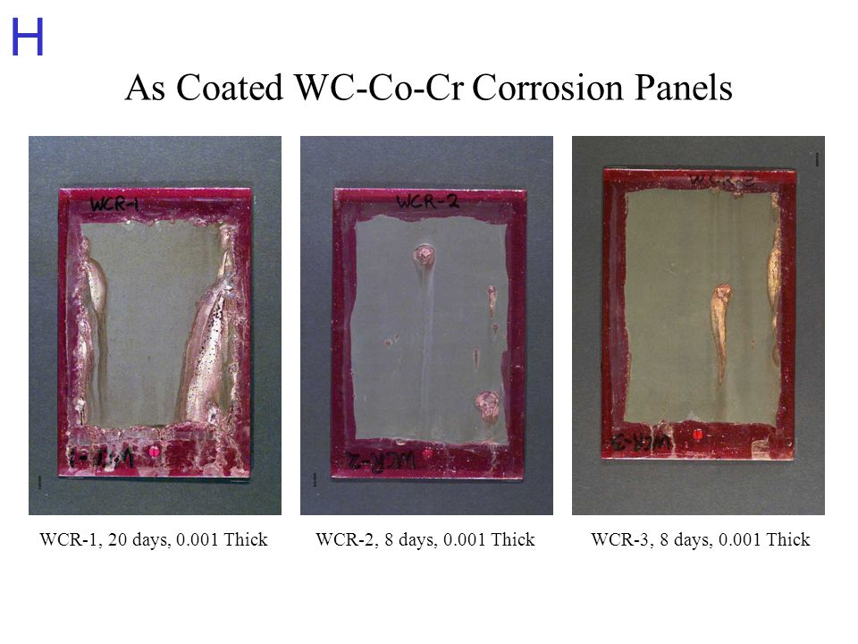 H As Coated WC-Co-Cr Corrosion Panels WCR-1, 20 days, 0.001 ThickWCR-2, 8 days, 0.001 ThickWCR-3, 8 days, 0.001 Thick
