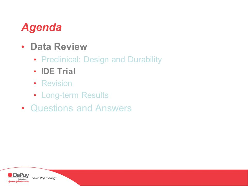 Agenda Data Review Preclinical: Design and Durability IDE Trial Revision Long-term Results Questions and Answers