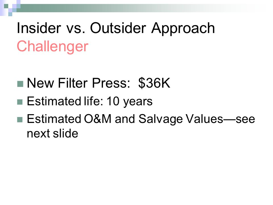Insider vs. Outsider Approach Challenger New Filter Press: $36K Estimated life: 10 years Estimated O&M and Salvage Valuessee next slide