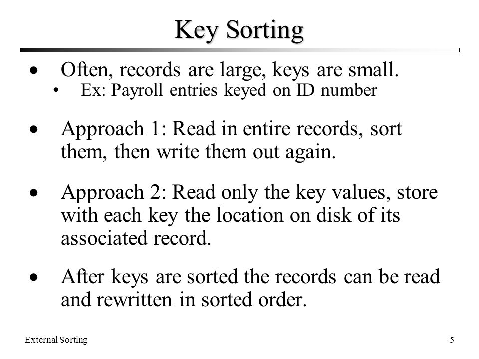 External Sorting16 Multiway Merge (2) In practice, use only one file and seek to appropriate block.