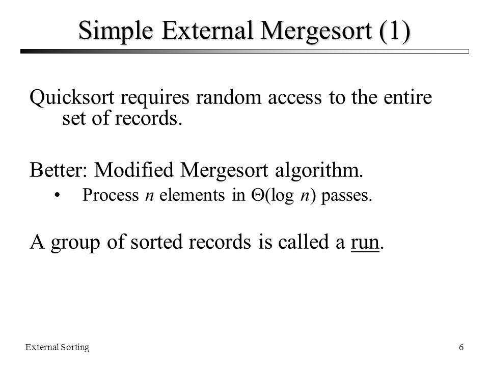External Sorting7 Simple External Mergesort (2) 1.Split the file into two files.