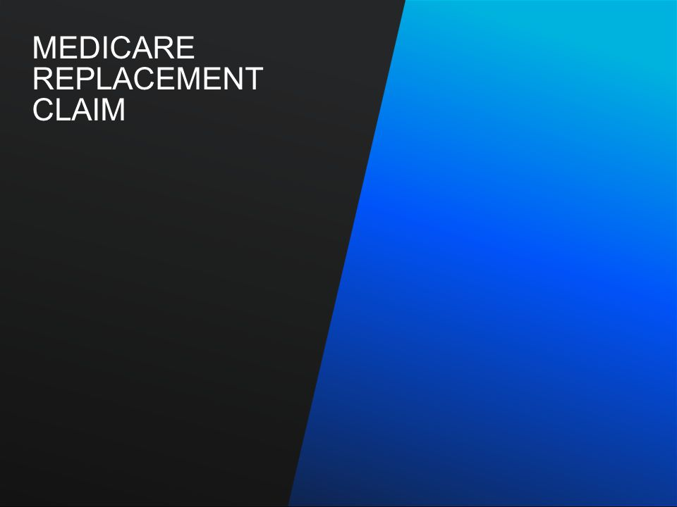 Medicare-Related Institutional Claim FilingMay 2010 24 What Is A Medicare Replacement Claim.
