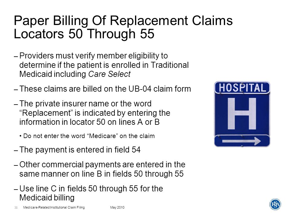 Medicare-Related Institutional Claim FilingMay 2010 39 Paper Billing Locator 39 – Using value code 80, enter the covered days – Do not enter value codes for deductible and coinsurance or blood deductible A1, A2, or 06 – These claims are TPL claims – All other UB-04 billing policies apply