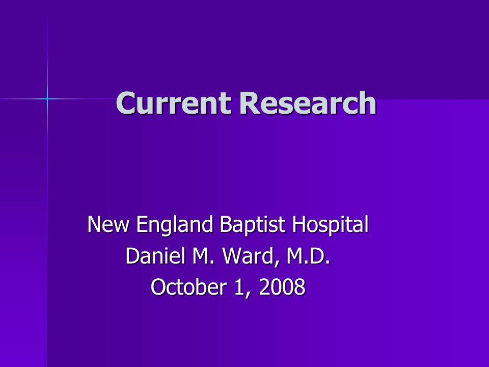Current Research New England Baptist Hospital Daniel M. Ward, M.D. October 1, 2008
