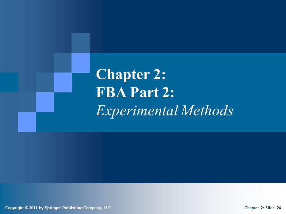 Copyright © 2011 by Springer Publishing Company, LLC Chapter 2: Slide 24 Chapter 2: FBA Part 2: Experimental Methods