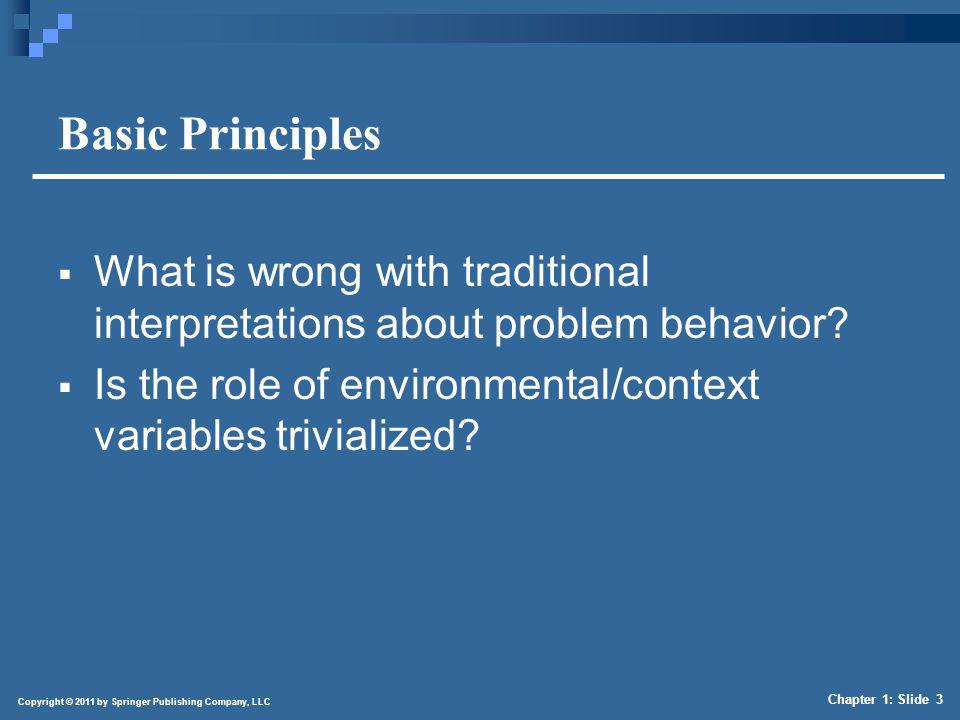 Copyright © 2011 by Springer Publishing Company, LLC Chapter 1: Slide 3 Basic Principles What is wrong with traditional interpretations about problem