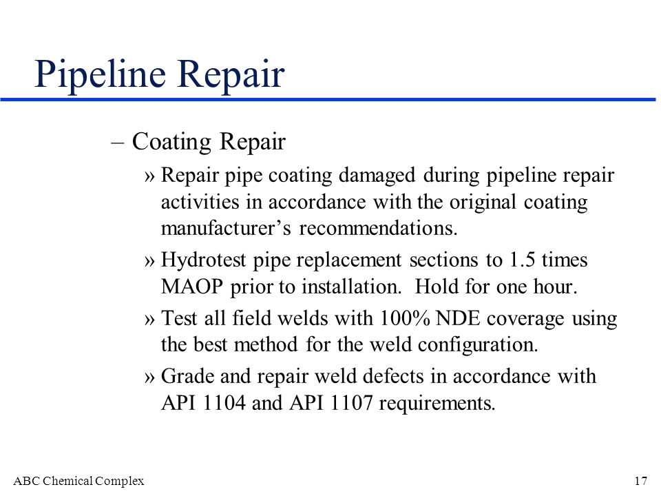 ABC Chemical Complex17 Pipeline Repair –Coating Repair »Repair pipe coating damaged during pipeline repair activities in accordance with the original coating manufacturers recommendations.