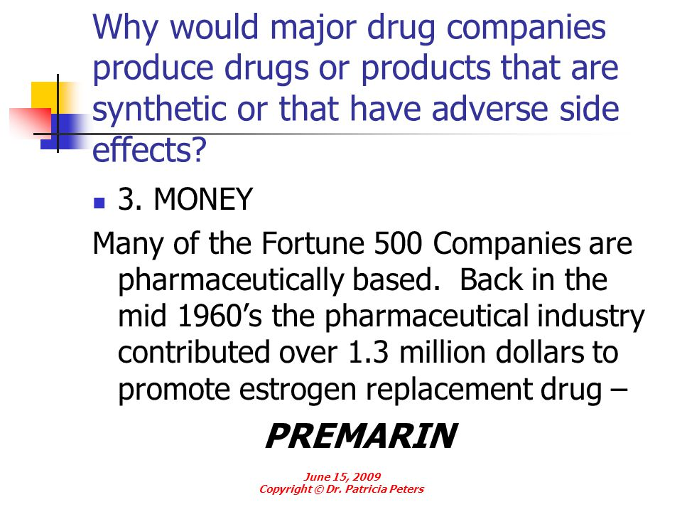 Why would major drug companies produce drugs or products that are synthetic or that have adverse side effects? 3. MONEY Many of the Fortune 500 Compan