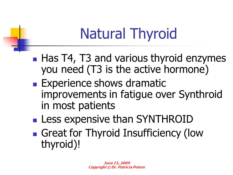 Natural Thyroid Has T4, T3 and various thyroid enzymes you need (T3 is the active hormone) Experience shows dramatic improvements in fatigue over Synt