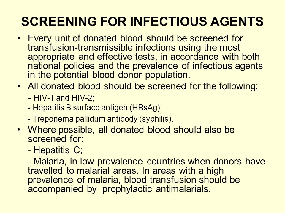 SCREENING FOR INFECTIOUS AGENTS Every unit of donated blood should be screened for transfusion-transmissible infections using the most appropriate and