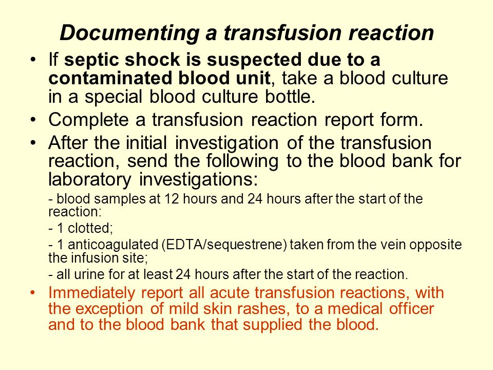 Documenting a transfusion reaction If septic shock is suspected due to a contaminated blood unit, take a blood culture in a special blood culture bott