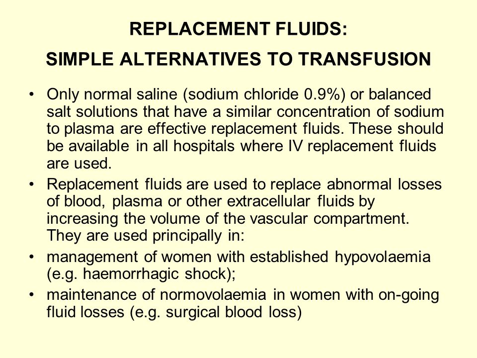 REPLACEMENT FLUIDS: SIMPLE ALTERNATIVES TO TRANSFUSION Only normal saline (sodium chloride 0.9%) or balanced salt solutions that have a similar concen