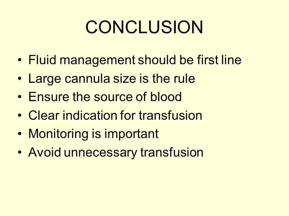 CONCLUSION Fluid management should be first line Large cannula size is the rule Ensure the source of blood Clear indication for transfusion Monitoring
