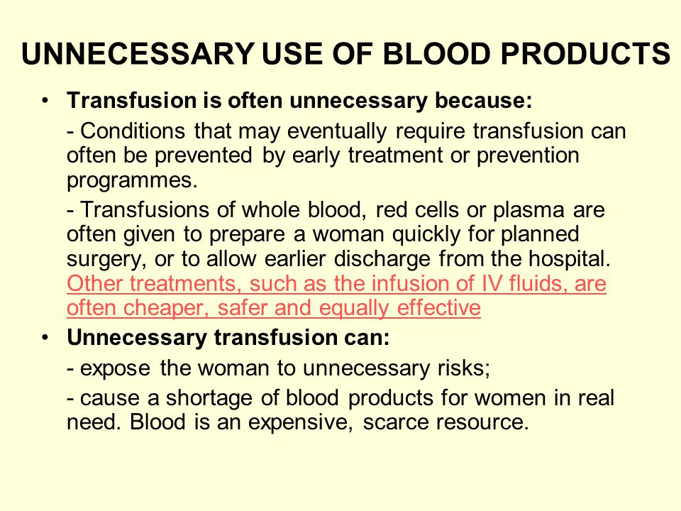 UNNECESSARY USE OF BLOOD PRODUCTS Transfusion is often unnecessary because: - Conditions that may eventually require transfusion can often be prevente