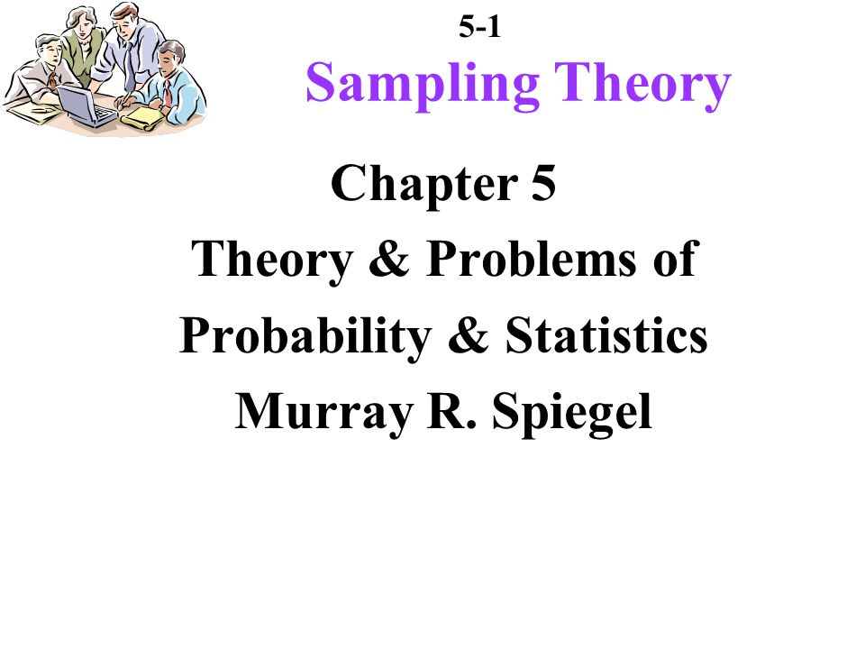 5-1 Chapter 5 Theory & Problems of Probability & Statistics Murray R. Spiegel Sampling Theory
