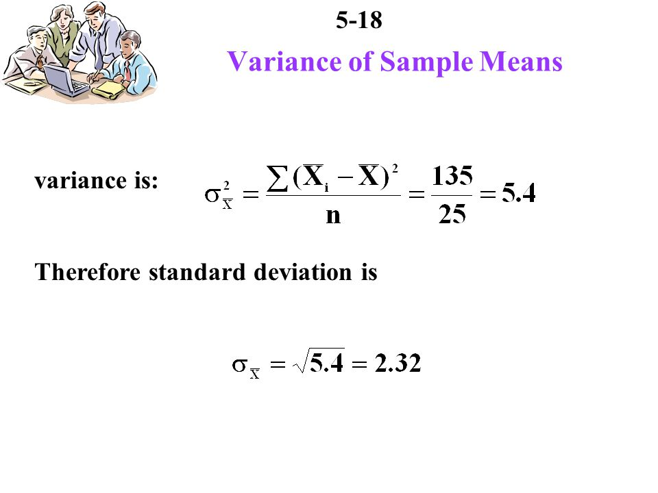 5-18 Variance of Sample Means variance is: Therefore standard deviation is