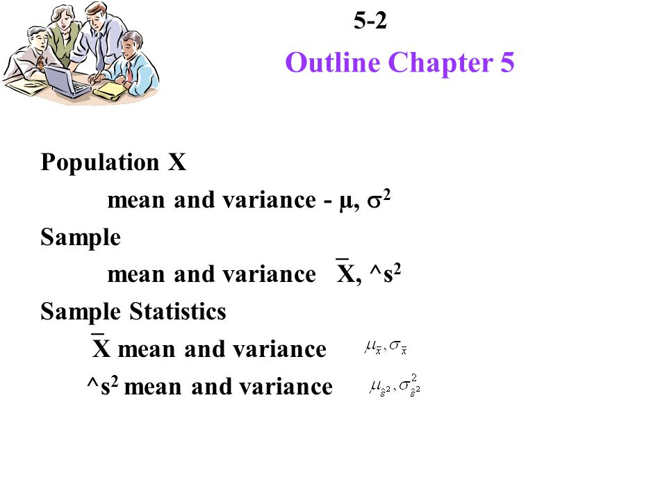 5-3 Outline Chapter 5 Distributions Population Samples Statistics Mean Proportions Differences and Sums Variances Ratios of Variances