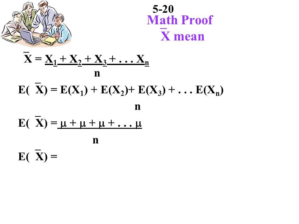 5-20 Math Proof X mean X = X 1 + X 2 + X 3 +... X n n E( X) = E(X 1 ) + E(X 2 )+ E(X 3 ) +...