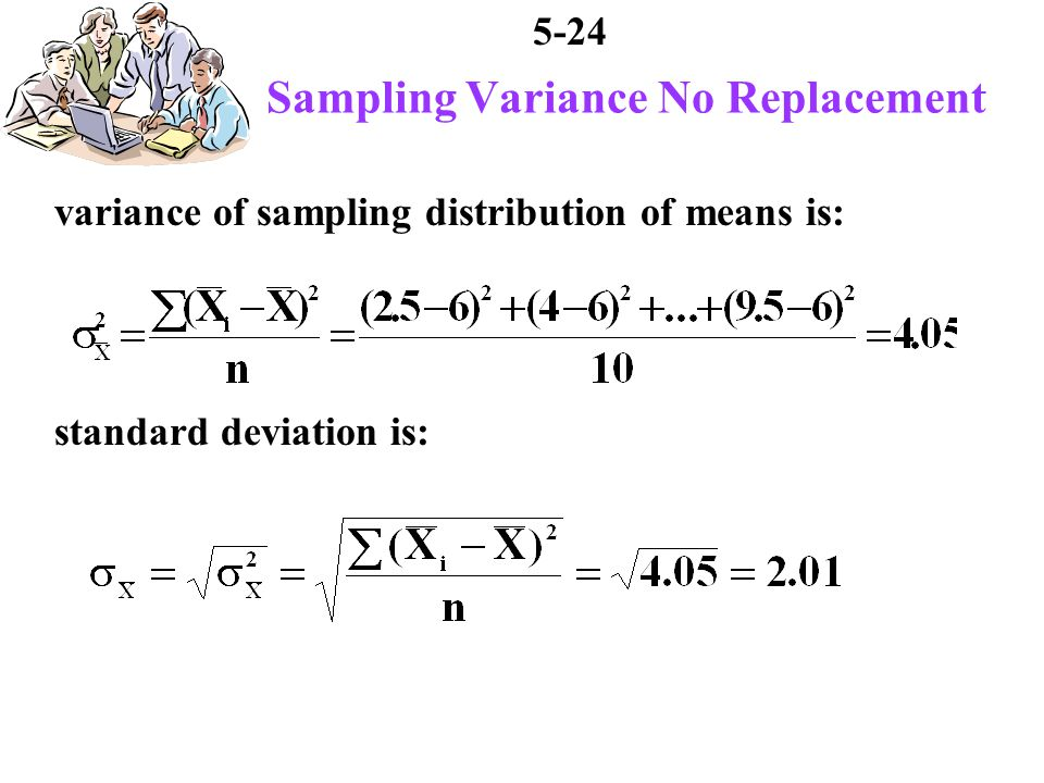 5-24 Sampling Variance No Replacement variance of sampling distribution of means is: standard deviation is: