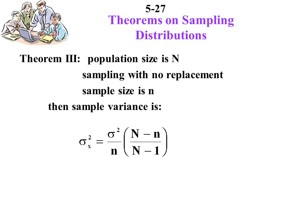 5-27 Theorems on Sampling Distributions Theorem III: population size is N sampling with no replacement sample size is n then sample variance is: