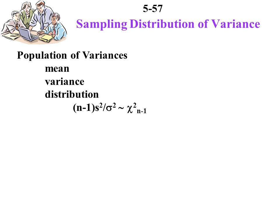 5-57 Sampling Distribution of Variance Population of Variances mean variance distribution (n-1)s 2 / 2 2 n-1