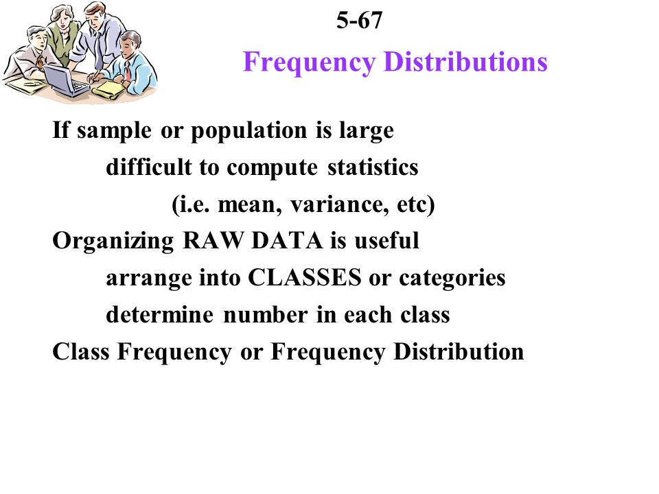 5-67 Frequency Distributions If sample or population is large difficult to compute statistics (i.e.