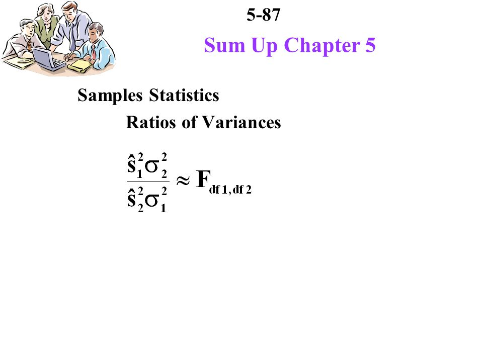 5-87 Sum Up Chapter 5 Samples Statistics Ratios of Variances