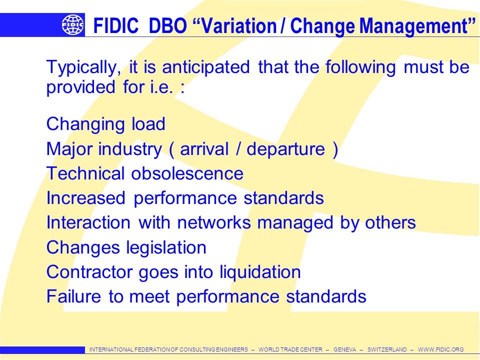 INTERNATIONAL FEDERATION OF CONSULTING ENGINEERS – WORLD TRADE CENTER – GENEVA – SWITZERLAND – WWW.FIDIC.ORG FIDIC DBO Variation / Change Management T
