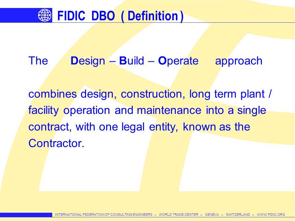 INTERNATIONAL FEDERATION OF CONSULTING ENGINEERS – WORLD TRADE CENTER – GENEVA – SWITZERLAND – WWW.FIDIC.ORG FIDIC DBO ( Definition ) The Design – Bui